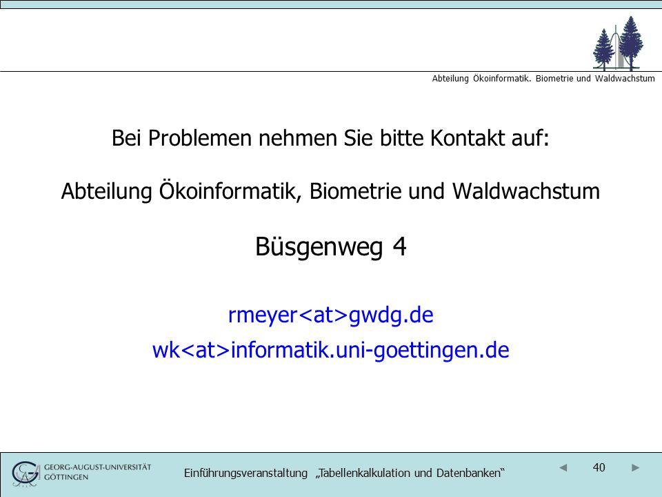 40 Abteilung Ökoinformatik. Biometrie und Waldwachstum Bei Problemen nehmen Sie bitte Kontakt auf: Abteilung Ökoinformatik, Biometrie und Waldwachstum