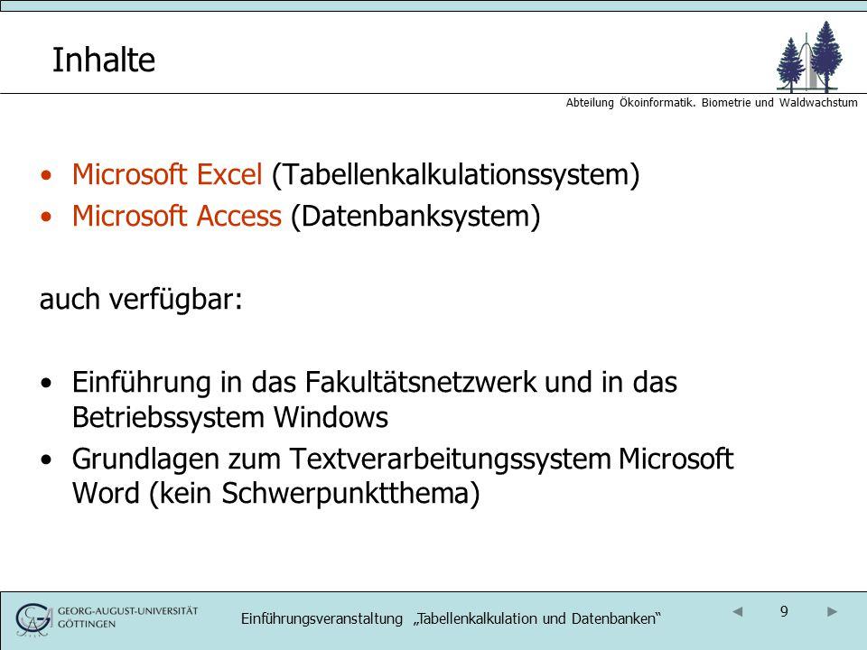 9 Abteilung Ökoinformatik. Biometrie und Waldwachstum Inhalte Microsoft Excel (Tabellenkalkulationssystem) Microsoft Access (Datenbanksystem) auch ver