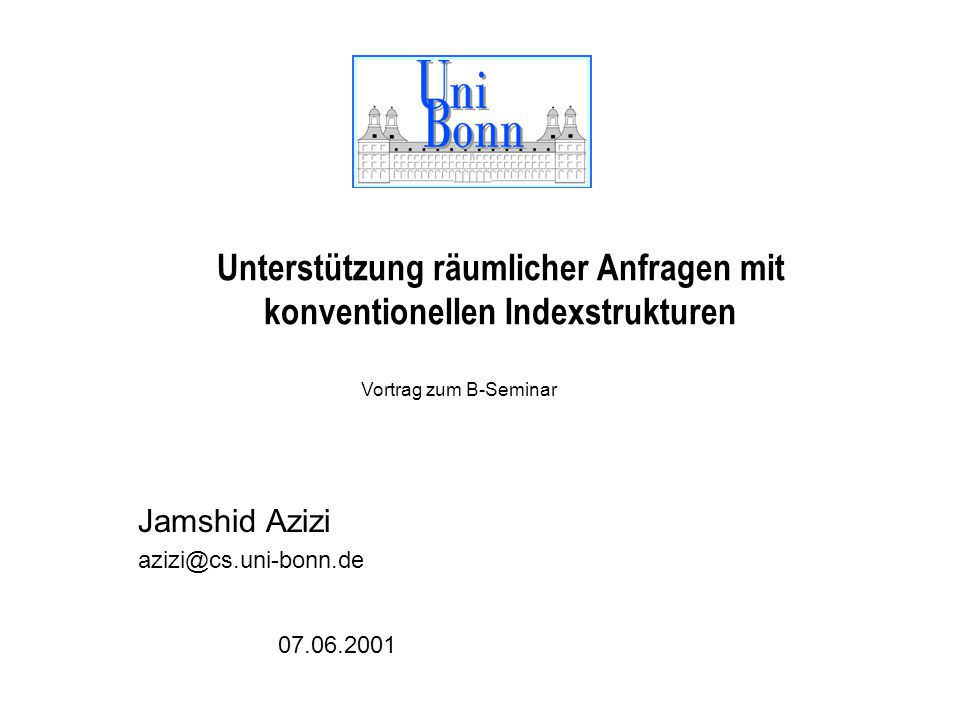 Jamshid Azizi: Folie 3107.06.2001 Alternative Techniken a) Hilbert b) Peano(Z-Order)c) Gray-Codesd) Z-Mirror e) U-Index Man nutzt die Peano/Morton Kurve, weil sie einfacher zu berechen ist.