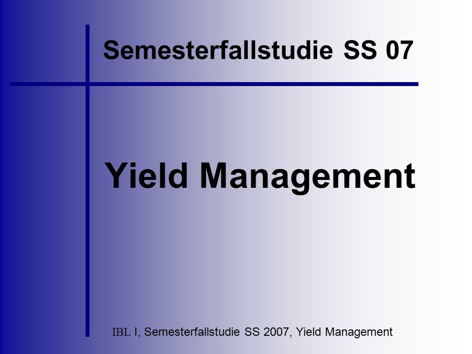 IBL I, Semesterfallstudie SS 2007, Yield Management Firmenkontakt Probleme in der Implementierungsphase keine nennenswerten Schwierigkeiten Yield Management ist eine Art Kontingentierung, für diese braucht man aber bestimmte Prognoseverfahren.