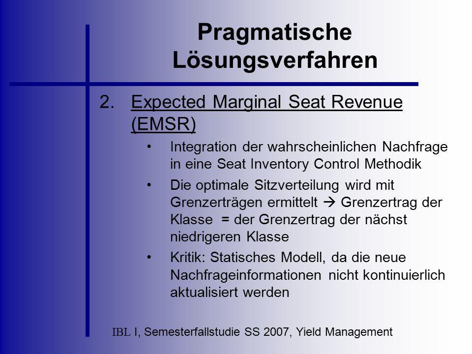 IBL I, Semesterfallstudie SS 2007, Yield Management Pragmatische Lösungsverfahren 2.Expected Marginal Seat Revenue (EMSR) Integration der wahrscheinli