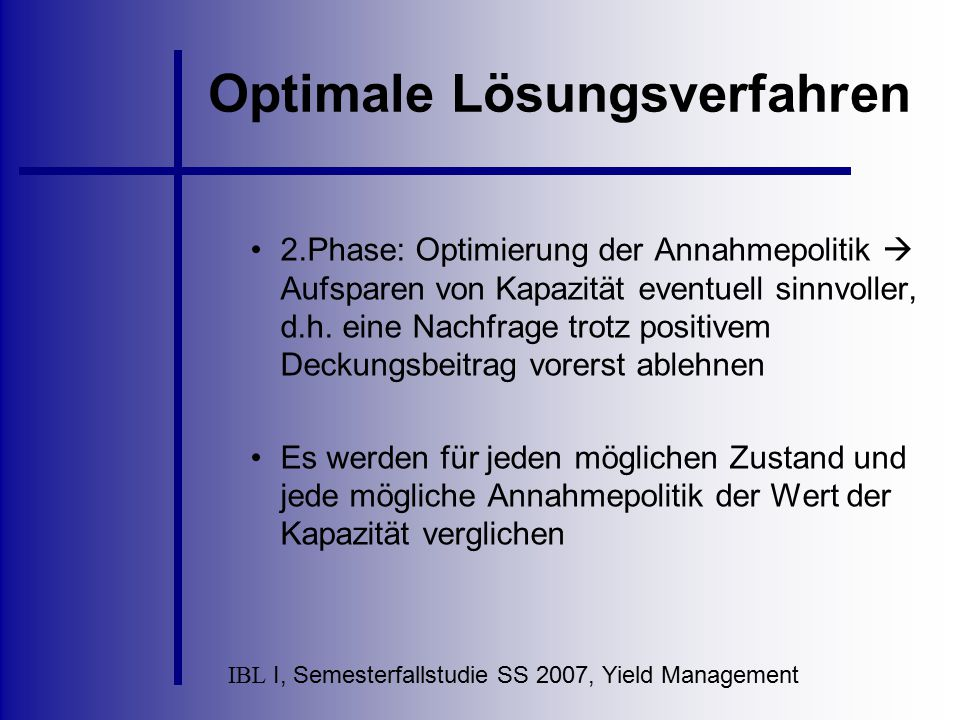 IBL I, Semesterfallstudie SS 2007, Yield Management Optimale Lösungsverfahren 2.Phase: Optimierung der Annahmepolitik  Aufsparen von Kapazität eventu