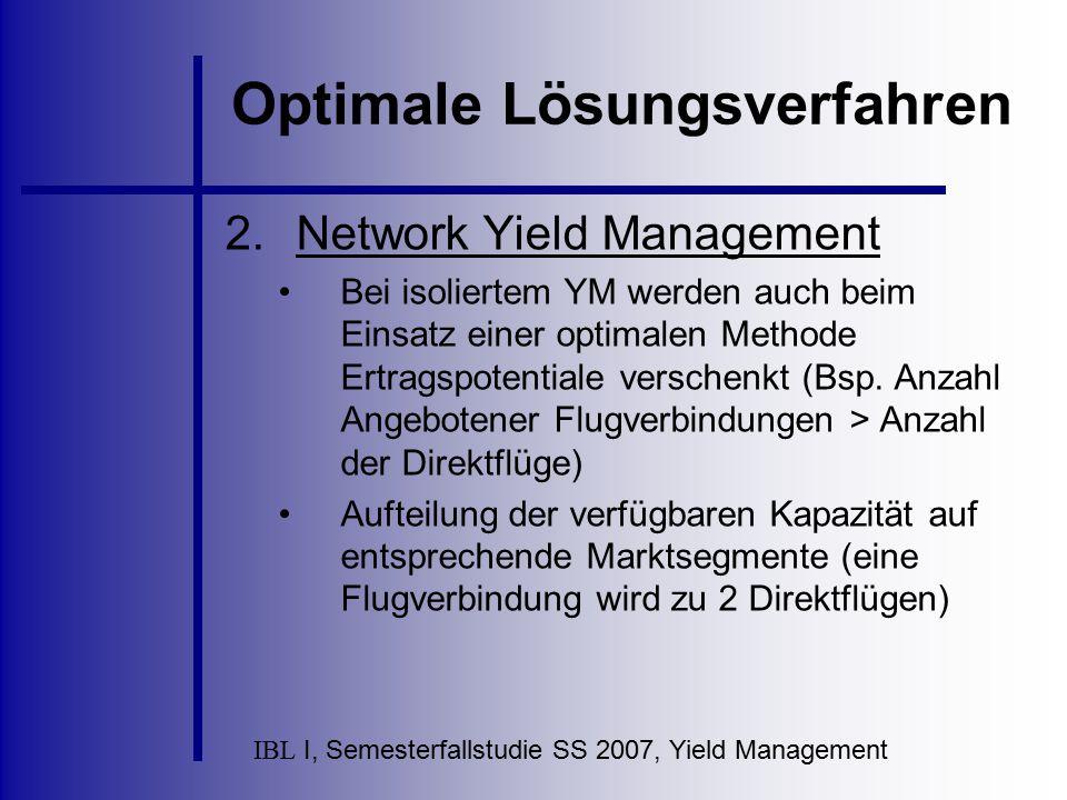 IBL I, Semesterfallstudie SS 2007, Yield Management Optimale Lösungsverfahren 2.Network Yield Management Bei isoliertem YM werden auch beim Einsatz ei
