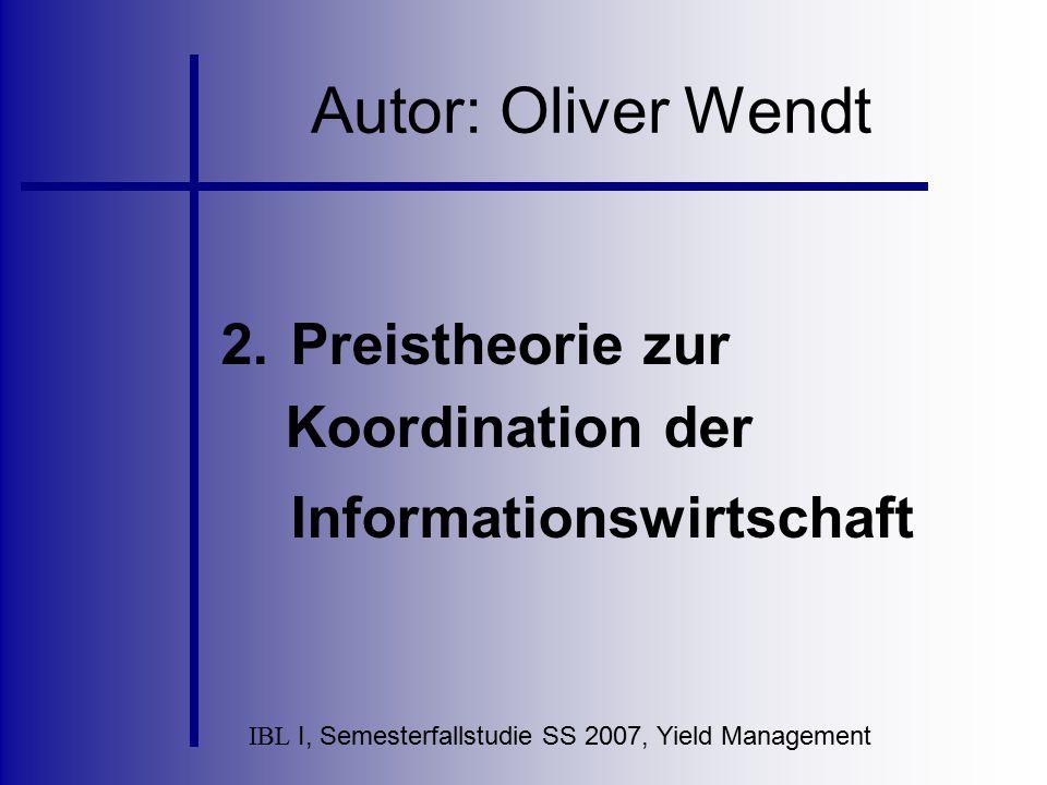 IBL I, Semesterfallstudie SS 2007, Yield Management Autor: Oliver Wendt 2.Preistheorie zur Koordination der Informationswirtschaft