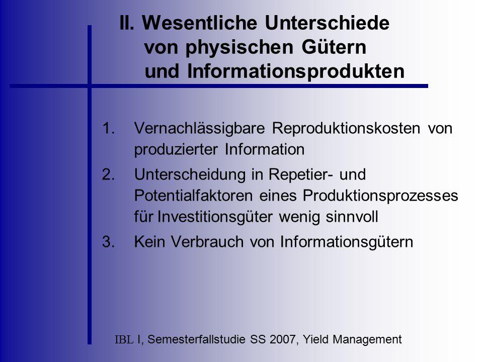 IBL I, Semesterfallstudie SS 2007, Yield Management II. Wesentliche Unterschiede von physischen Gütern und Informationsprodukten 1.Vernachlässigbare R