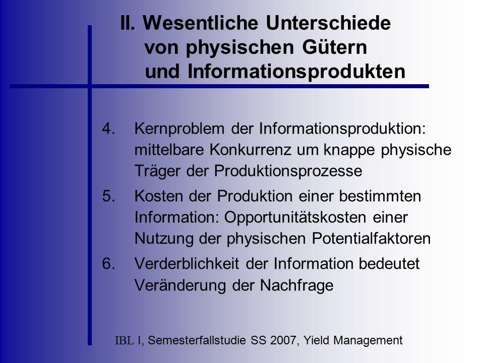 IBL I, Semesterfallstudie SS 2007, Yield Management II. Wesentliche Unterschiede von physischen Gütern und Informationsprodukten 4.Kernproblem der Inf