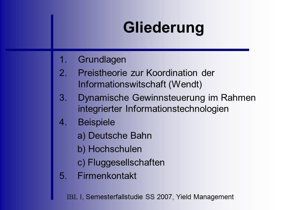 IBL I, Semesterfallstudie SS 2007, Yield Management Gliederung 1.Grundlagen 2.Preistheorie zur Koordination der Informationswitschaft (Wendt) 3.Dynami