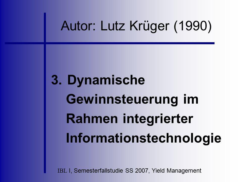 IBL I, Semesterfallstudie SS 2007, Yield Management Autor: Lutz Krüger (1990) 3.Dynamische Gewinnsteuerung im Rahmen integrierter Informationstechnolo
