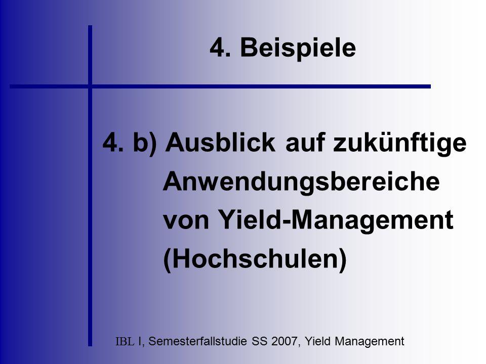 IBL I, Semesterfallstudie SS 2007, Yield Management 4. Beispiele 4. b) Ausblick auf zukünftige Anwendungsbereiche von Yield-Management (Hochschulen)