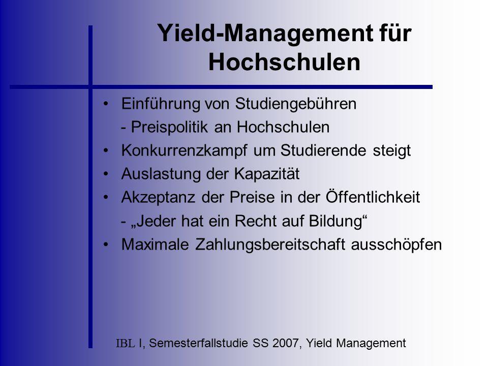 IBL I, Semesterfallstudie SS 2007, Yield Management Yield-Management für Hochschulen Einführung von Studiengebühren - Preispolitik an Hochschulen Konk