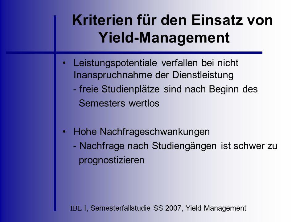 IBL I, Semesterfallstudie SS 2007, Yield Management Kriterien für den Einsatz von Yield-Management Leistungspotentiale verfallen bei nicht Inanspruchn