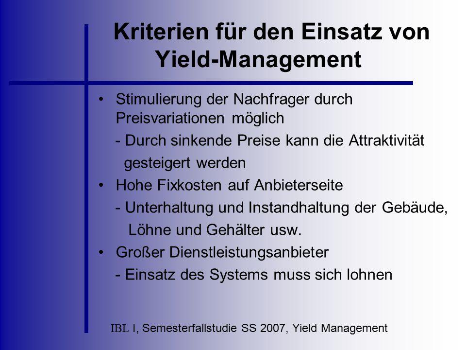 IBL I, Semesterfallstudie SS 2007, Yield Management Kriterien für den Einsatz von Yield-Management Stimulierung der Nachfrager durch Preisvariationen