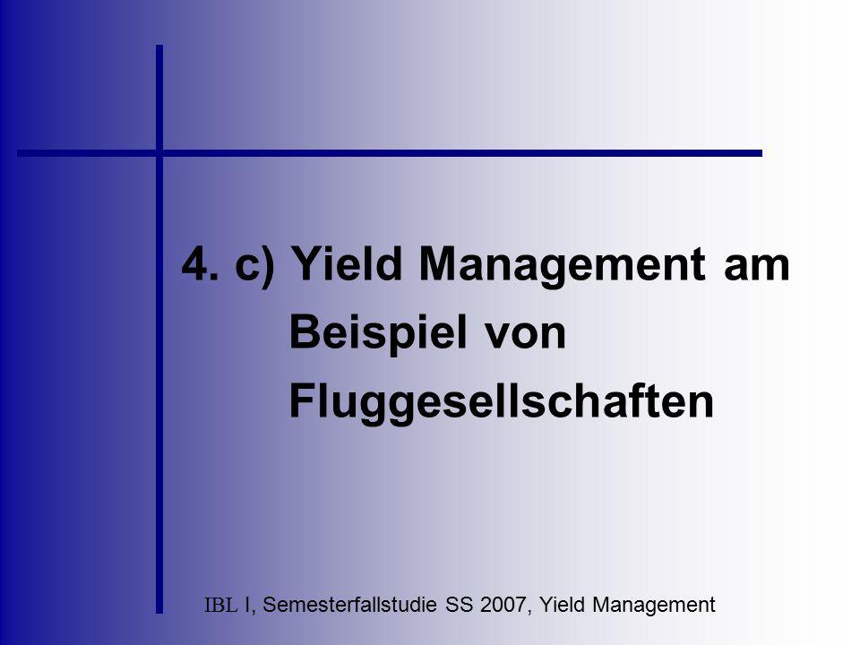 IBL I, Semesterfallstudie SS 2007, Yield Management 4. c) Yield Management am Beispiel von Fluggesellschaften