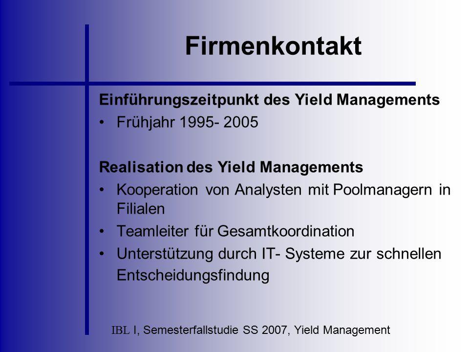 IBL I, Semesterfallstudie SS 2007, Yield Management Firmenkontakt Einführungszeitpunkt des Yield Managements Frühjahr 1995- 2005 Realisation des Yield