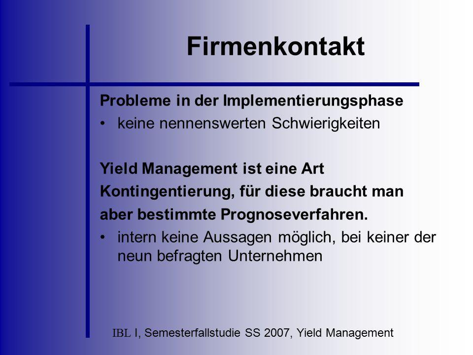 IBL I, Semesterfallstudie SS 2007, Yield Management Firmenkontakt Probleme in der Implementierungsphase keine nennenswerten Schwierigkeiten Yield Mana