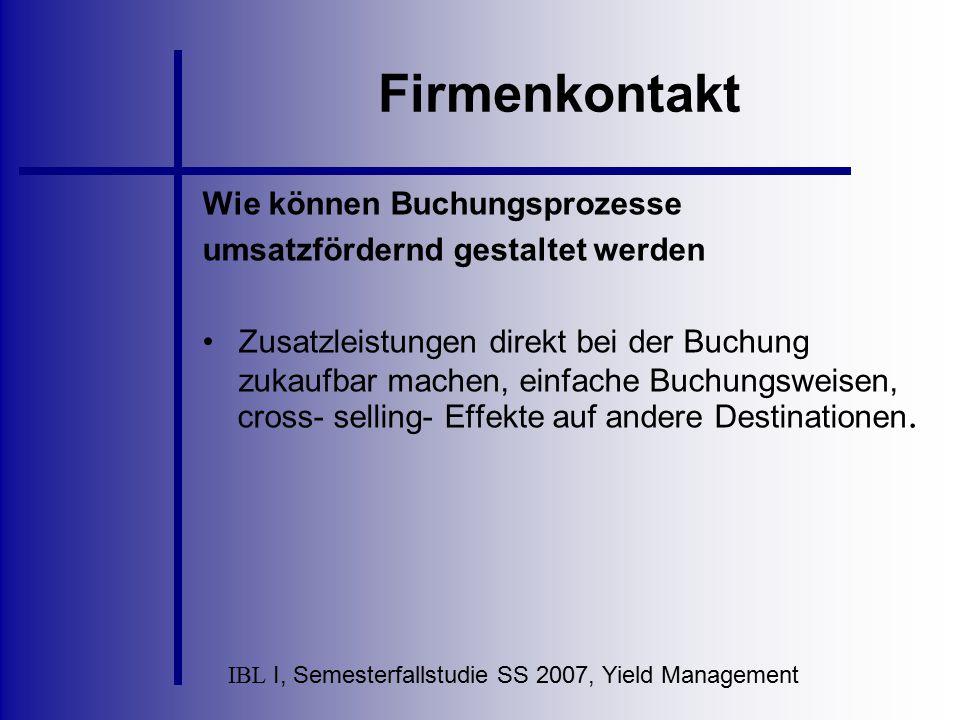 IBL I, Semesterfallstudie SS 2007, Yield Management Firmenkontakt Wie können Buchungsprozesse umsatzfördernd gestaltet werden Zusatzleistungen direkt