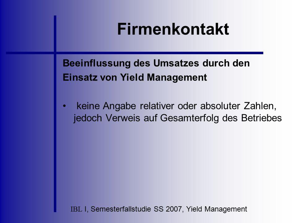 IBL I, Semesterfallstudie SS 2007, Yield Management Firmenkontakt Beeinflussung des Umsatzes durch den Einsatz von Yield Management keine Angabe relat