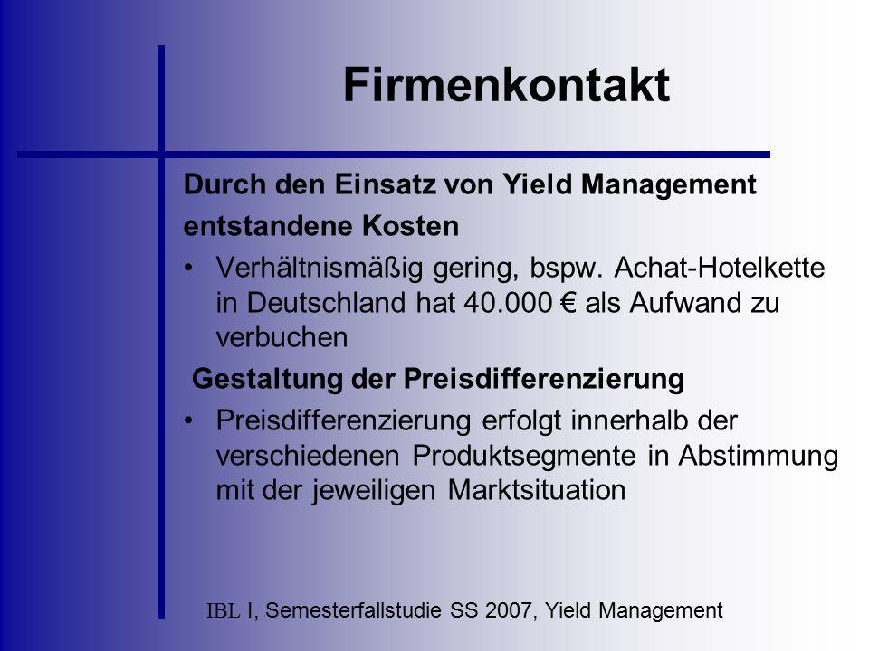IBL I, Semesterfallstudie SS 2007, Yield Management Firmenkontakt Durch den Einsatz von Yield Management entstandene Kosten Verhältnismäßig gering, bs