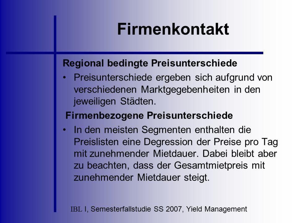 IBL I, Semesterfallstudie SS 2007, Yield Management Firmenkontakt Regional bedingte Preisunterschiede Preisunterschiede ergeben sich aufgrund von vers