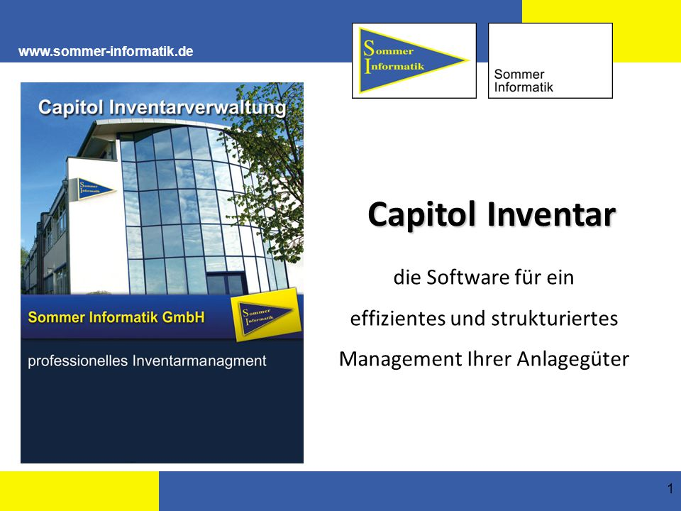 www.sommer-informatik.de 1 Capitol Inventar die Software für ein effizientes und strukturiertes Management Ihrer Anlagegüter
