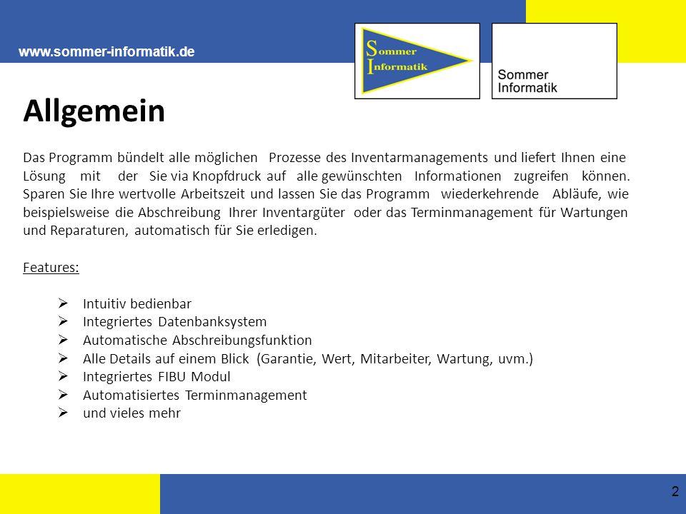 www.sommer-informatik.de 2 Allgemein Das Programm bündelt alle möglichen Prozesse des Inventarmanagements und liefert Ihnen eine Lösung mit der Sie via Knopfdruck auf alle gewünschten Informationen zugreifen können.