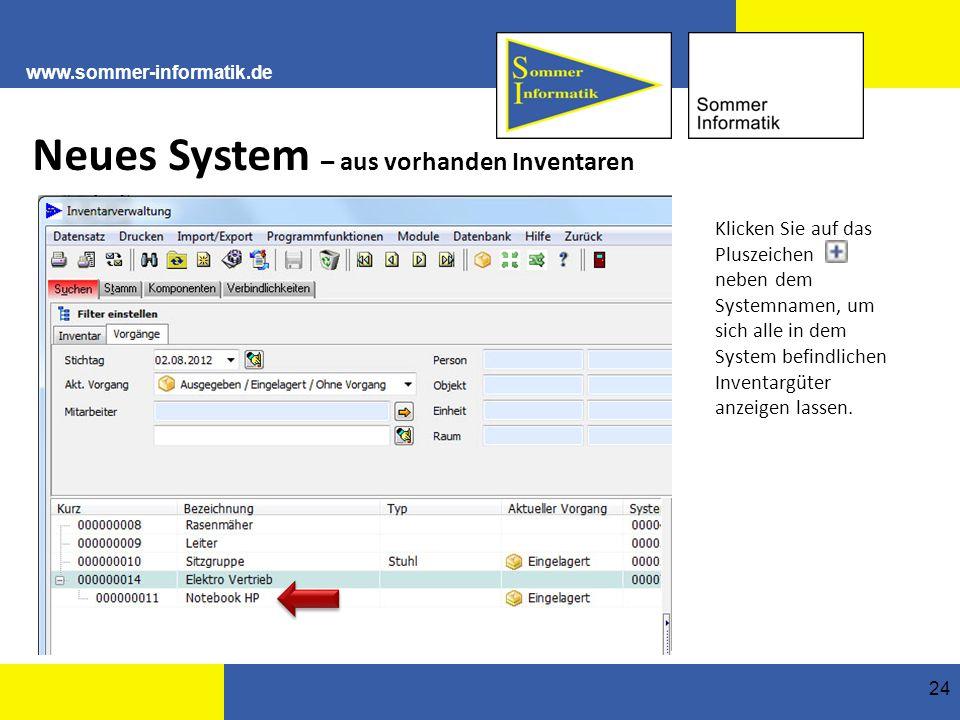 www.sommer-informatik.de 24 Neues System – aus vorhanden Inventaren Klicken Sie auf das Pluszeichen neben dem Systemnamen, um sich alle in dem System befindlichen Inventargüter anzeigen lassen.