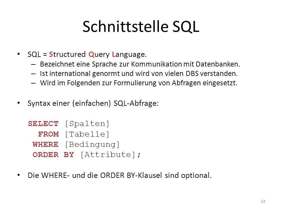 24 Schnittstelle SQL SQL = Structured Query Language. – Bezeichnet eine Sprache zur Kommunikation mit Datenbanken. – Ist international genormt und wir