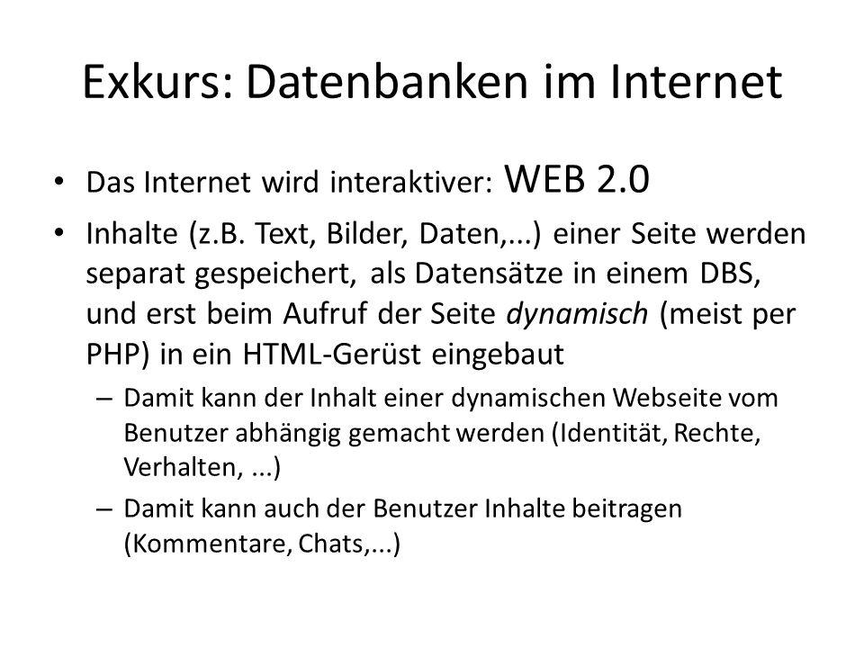Exkurs: Datenbanken im Internet Das Internet wird interaktiver: WEB 2.0 Inhalte (z.B. Text, Bilder, Daten,...) einer Seite werden separat gespeichert,