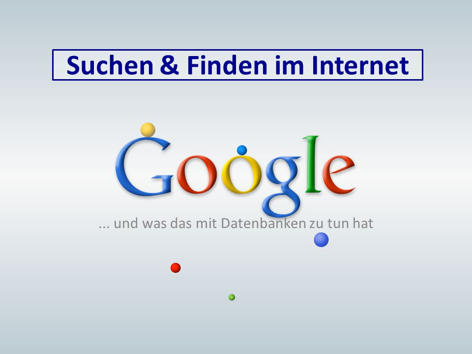 Suchen & Finden im Internet... und was das mit Datenbanken zu tun hat