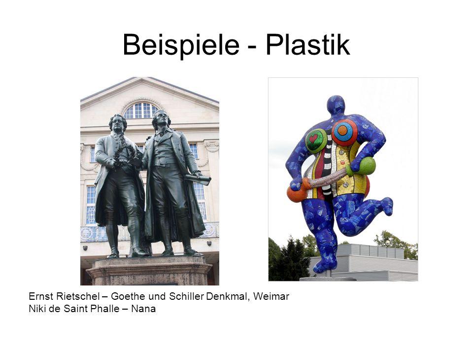 Beispiele - Plastik Ernst Rietschel – Goethe und Schiller Denkmal, Weimar Niki de Saint Phalle – Nana