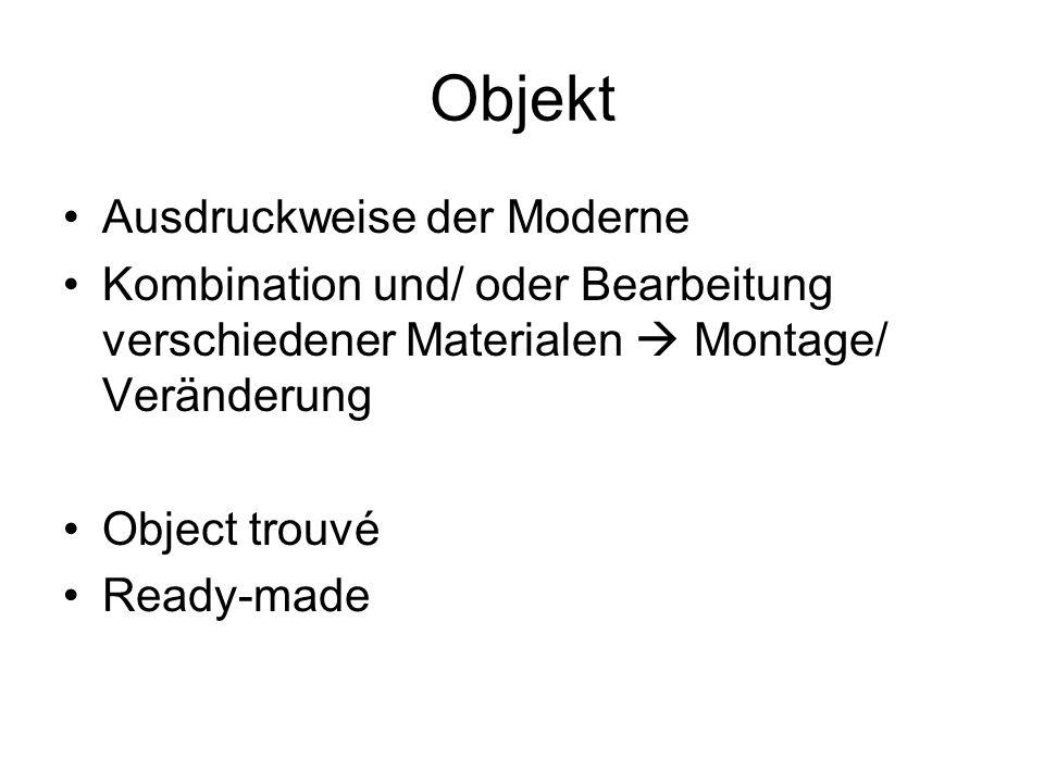 Objekt Verschiedene Möglichkeiten Objekte/ Gegenstände zu montieren und kombinieren –Akkumulation –Assmeblage –Combine Painting –Installation –Environment