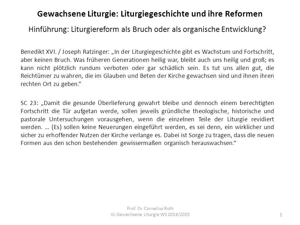 Gewachsene Liturgie: Liturgiegeschichte und ihre Reformen Hinführung: Liturgiereform als Bruch oder als organische Entwicklung? Benedikt XVI. / Joseph
