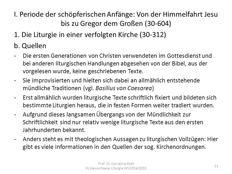 I. Periode der schöpferischen Anfänge: Von der Himmelfahrt Jesu bis zu Gregor dem Großen (30-604) 1. Die Liturgie in einer verfolgten Kirche (30-312)