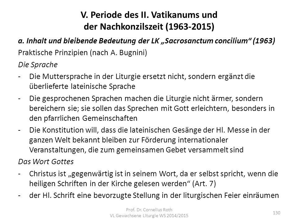 """V. Periode des II. Vatikanums und der Nachkonzilszeit (1963-2015) a. Inhalt und bleibende Bedeutung der LK """"Sacrosanctum concilium"""" (1963) Praktische"""