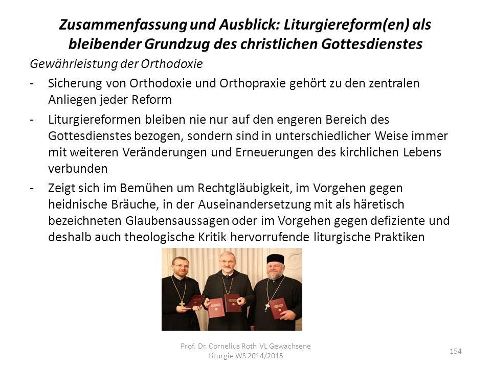 Zusammenfassung und Ausblick: Liturgiereform(en) als bleibender Grundzug des christlichen Gottesdienstes Gewährleistung der Orthodoxie -Sicherung von