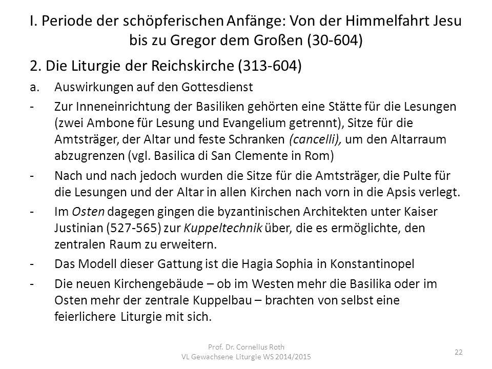I. Periode der schöpferischen Anfänge: Von der Himmelfahrt Jesu bis zu Gregor dem Großen (30-604) 2. Die Liturgie der Reichskirche (313-604) a.Auswirk
