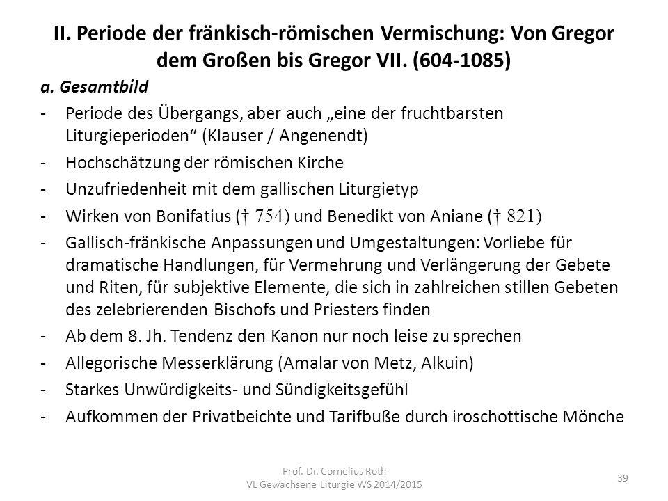 """II. Periode der fränkisch-römischen Vermischung: Von Gregor dem Großen bis Gregor VII. (604-1085) a. Gesamtbild -Periode des Übergangs, aber auch """"ein"""