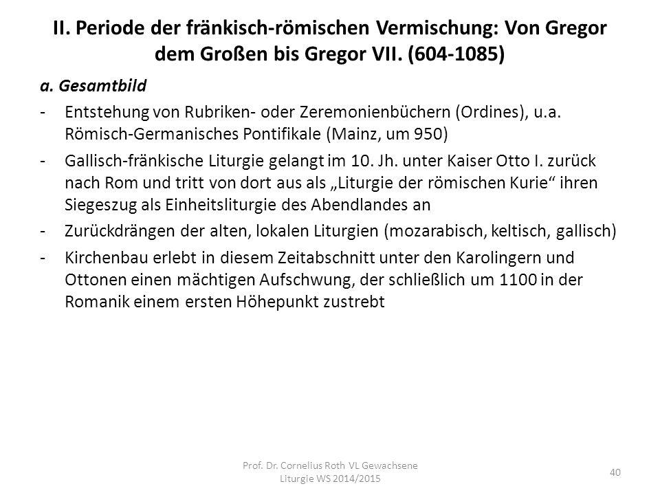 II. Periode der fränkisch-römischen Vermischung: Von Gregor dem Großen bis Gregor VII. (604-1085) a. Gesamtbild -Entstehung von Rubriken- oder Zeremon