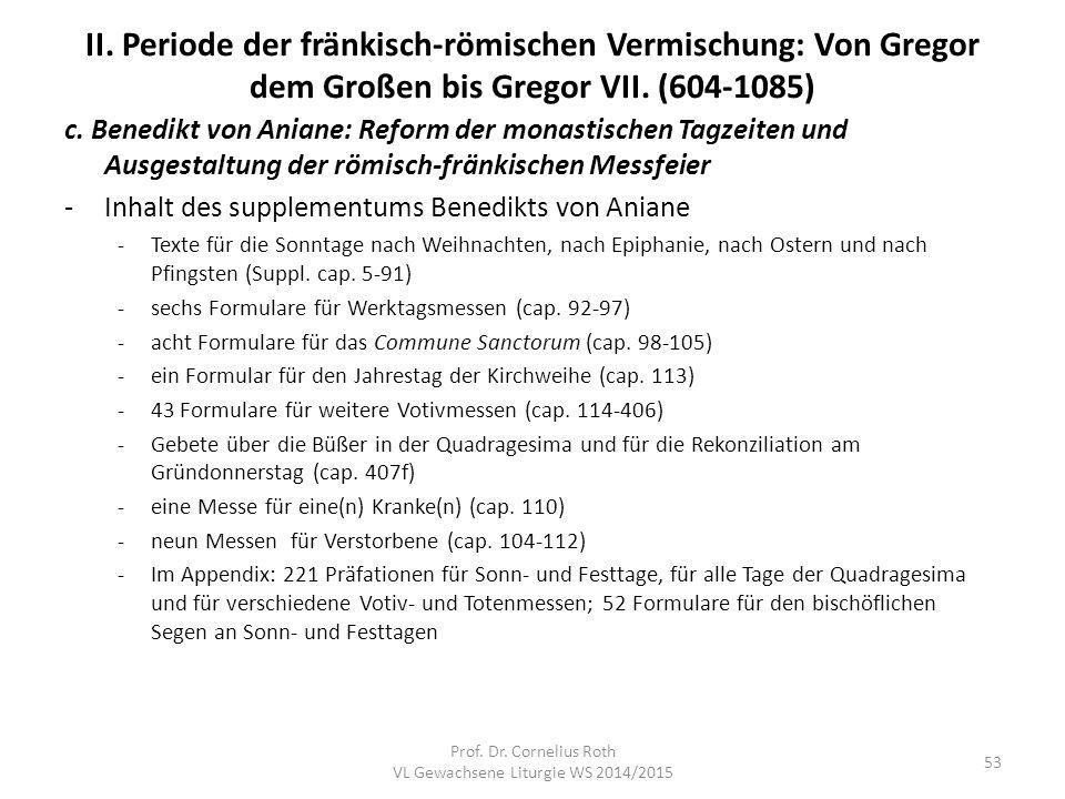 II. Periode der fränkisch-römischen Vermischung: Von Gregor dem Großen bis Gregor VII. (604-1085) c. Benedikt von Aniane: Reform der monastischen Tagz