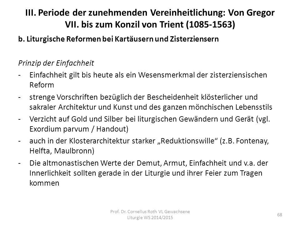 III. Periode der zunehmenden Vereinheitlichung: Von Gregor VII. bis zum Konzil von Trient (1085-1563) b. Liturgische Reformen bei Kartäusern und Ziste