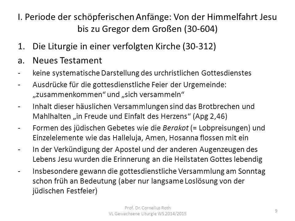I. Periode der schöpferischen Anfänge: Von der Himmelfahrt Jesu bis zu Gregor dem Großen (30-604) 1.Die Liturgie in einer verfolgten Kirche (30-312) a