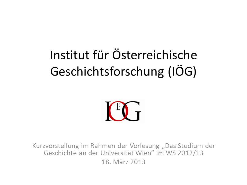 """Institut für Österreichische Geschichtsforschung (IÖG) Kurzvorstellung im Rahmen der Vorlesung """"Das Studium der Geschichte an der Universität Wien"""" im"""