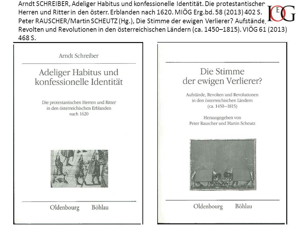 Arndt SCHREIBER, Adeliger Habitus und konfessionelle Identität. Die protestantischen Herren und Ritter in den österr. Erblanden nach 1620. MIÖG Erg.bd