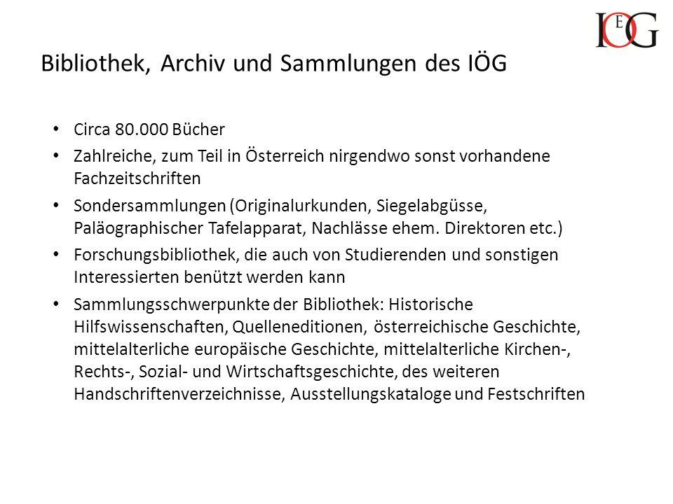 Bibliothek, Archiv und Sammlungen des IÖG Circa 80.000 Bücher Zahlreiche, zum Teil in Österreich nirgendwo sonst vorhandene Fachzeitschriften Sondersa