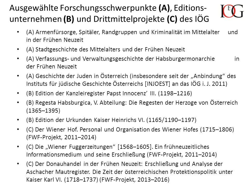 Ausgewählte Forschungsschwerpunkte (A), Editions- unternehmen (B) und Drittmittelprojekte (C) des IÖG (A) Armenfürsorge, Spitäler, Randgruppen und Kri
