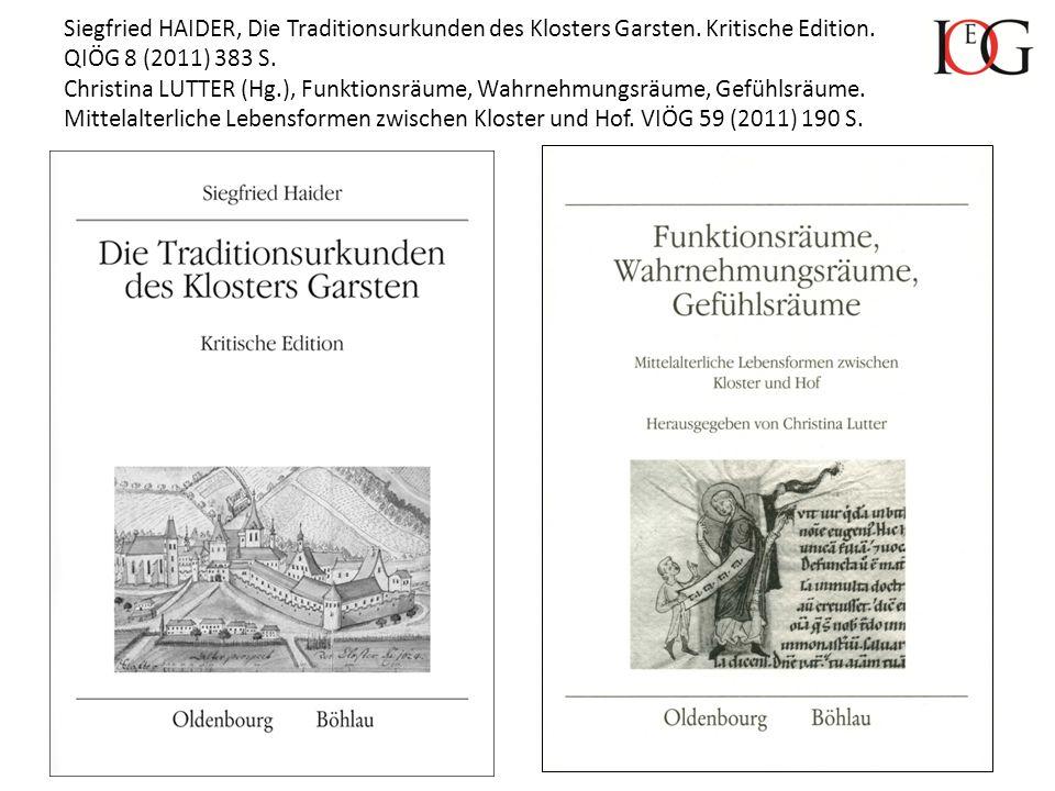 Siegfried HAIDER, Die Traditionsurkunden des Klosters Garsten. Kritische Edition. QIÖG 8 (2011) 383 S. Christina LUTTER (Hg.), Funktionsräume, Wahrneh