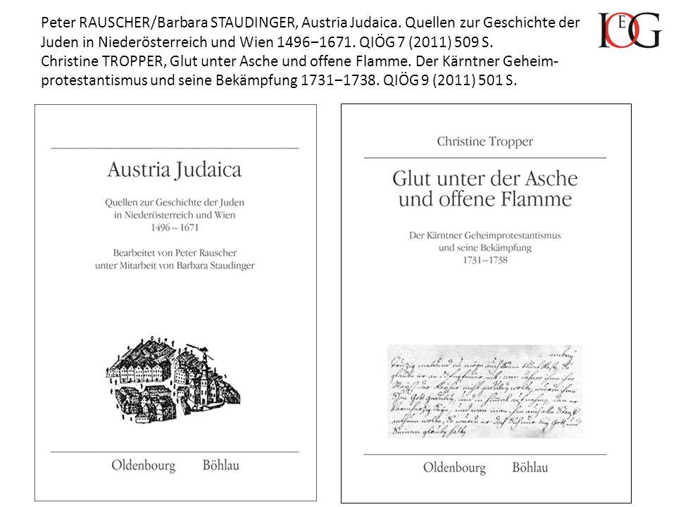 Peter RAUSCHER/Barbara STAUDINGER, Austria Judaica. Quellen zur Geschichte der Juden in Niederösterreich und Wien 1496‒1671. QIÖG 7 (2011) 509 S. Chri