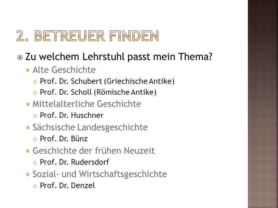  Zu welchem Lehrstuhl passt mein Thema?  Alte Geschichte Prof. Dr. Schubert (Griechische Antike) Prof. Dr. Scholl (Römische Antike)  Mittelalterlic