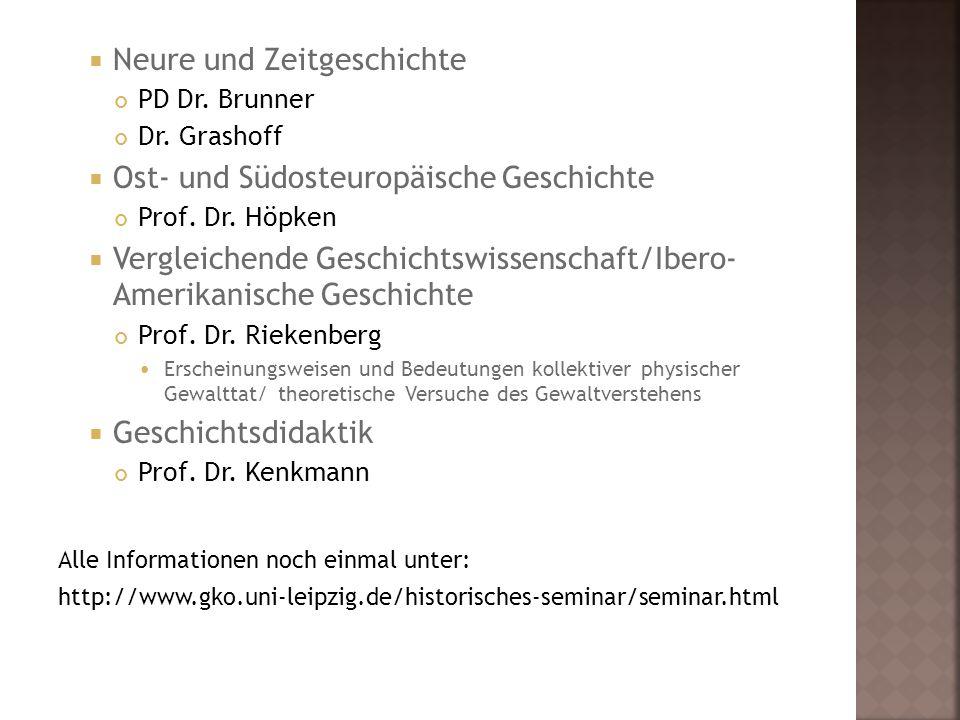  Neure und Zeitgeschichte PD Dr. Brunner Dr. Grashoff  Ost- und Südosteuropäische Geschichte Prof. Dr. Höpken  Vergleichende Geschichtswissenschaft