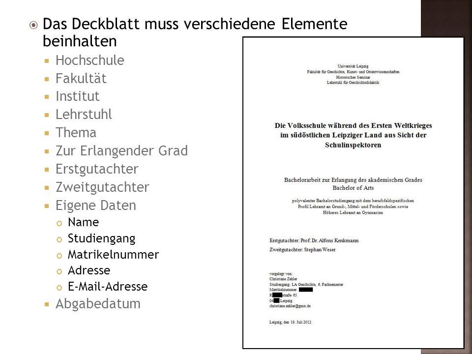  Das Deckblatt muss verschiedene Elemente beinhalten  Hochschule  Fakultät  Institut  Lehrstuhl  Thema  Zur Erlangender Grad  Erstgutachter 